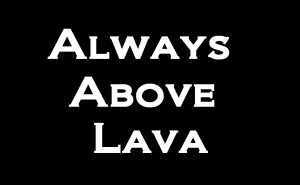 """Always Above Lava"" - 14 - Bob Bergeron - The Forks, ME"