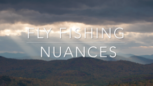 flyfishing nuances