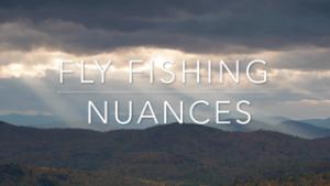 flyfishing nuances